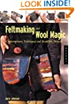 Felt Making and Wool Magic: Contempor...