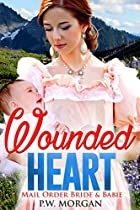 Romance: Mail Order Bride And Baby And Baby: Wounded Heart (western Sweet And Clean Inspirational Christian Romance) Western Romance (romance Short Stories)