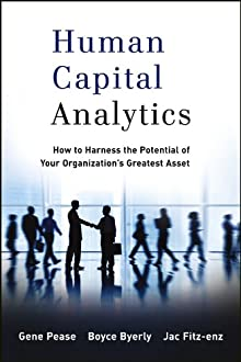 Human Capital Analytics: How To Harness The Potential Of Your Organization's Greatest Asset (Wiley And SAS Business Series)