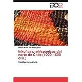 Inkunas Prehispanicas del Norte de Chile (1000-1500 D.C.)