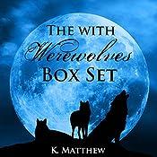 The With Werewolves Trilogy: 3 Book Box Set | K. Matthew