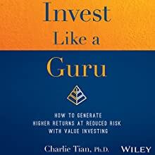 Invest Like a Guru: How to Generate Higher Returns at Reduced Risk with Value Investing Audiobook by Charlie Tian Narrated by Jonathan Yen