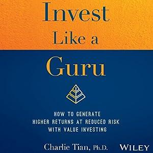 Invest Like a Guru: How to Generate Higher Returns at Reduced Risk with Value Investing Hörbuch von Charlie Tian Gesprochen von: Jonathan Yen