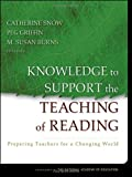 img - for Knowledge to Support the Teaching of Reading: Preparing Teachers for a Changing World (Jossey-Bass Education) [Hardcover] [2005] (Author) Catherine Snow, Peg Griffin, M. Susan Burns book / textbook / text book