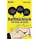 Raffitückisch: Die Tricks der Profis. Wie Verkäufer uns zu ungeplanten Einkäufen verleiten - Wie Personaler Bewerber...