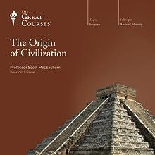 The Origin of Civilization Lecture Auteur(s) :  The Great Courses Narrateur(s) : Professor Scott MacEachern