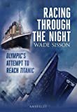 RACING THROUGH THE NIGHT: Olympic's Failed Attempt to Reach Titanic
