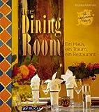 : The Dining Room: Ein Haus, ein Traum, ein Restaurant