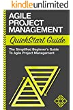 Agile Project Management: QuickStart Guide - The Simplified Beginners Guide To Agile Project Management (Agile Project Management, Agile Software Development, Agile Development, Scrum)