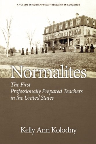 Normalites: The First Professionally Prepared Teachers in the United States (Contemporary Research in Education)