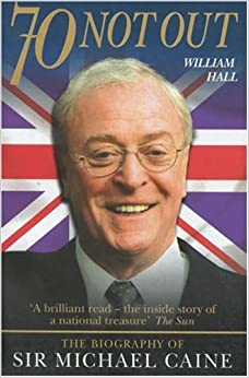 70 Not Out: The Biography of Sir Michael Caine Paperback – March 1