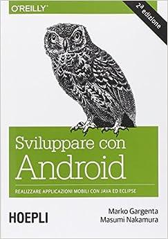 Sviluppare con Android. Realizzare applicazioni mobili con Java ed