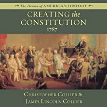 Creating the Constitution: 1787: The Drama of American History Audiobook by James Lincoln Collier, Christopher Collier Narrated by Jim Manchester