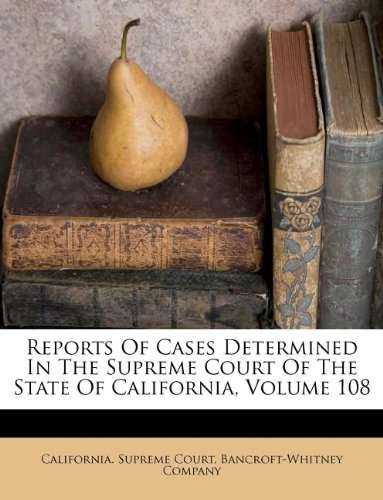 Reports Of Cases Determined In The Supreme Court Of The State Of California, Volume 108