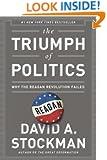 The Triumph of Politics: Why the Reagan Revolution Failed