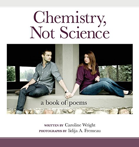 Chemistry, Not Science: A Book of Poems