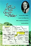 img - for Let The Tail Go With The Hide: The Story Of Ben F. Williams by Teresa Williams Irvin (2001) Paperback book / textbook / text book