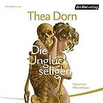 Die Unglückseligen | Thea Dorn