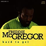 Hard To Get By Freddie McGregor (2000-07-12)
