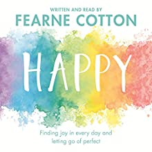 Happy: Finding joy in every day and letting go of perfect Audiobook by Fearne Cotton Narrated by Fearne Cotton