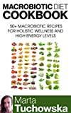 img - for Macrobiotic Diet Cookbook: 50+ Macrobiotic Recipes for Holistic Wellness and High Energy Levels (Macrobiotic Diet, Macrobiotic Lifestyle, Healthy Eating Book 1) book / textbook / text book