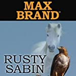 Rusty Sabin: A Western Story (       UNABRIDGED) by Max Brand Narrated by Peter Ganim