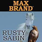 Rusty Sabin: A Western Story | Max Brand