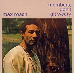 Members, Don't Git Weary