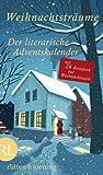 Weihnachtsträume - Der literarische Adventskalender: Mit 24 Rezepten zur Weihnachtszeit