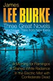 James Lee Burke James Lee Burke: 3 Great Novels: Robicheaux Tales From Louisiana: A Morning for Flamingos, A Stained White Radiance, In the Electric Mist With Confederate Dead