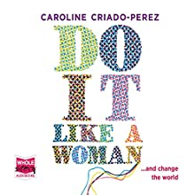 Do It Like a Woman (       UNABRIDGED) by Caroline Criado-Perez Narrated by Caroline Criado-Perez