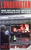 Melanie Phillips Londonistan: How Britain Has Created a Terror State Within