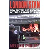 Londonistan: How Britain Has Created a Terror State Withinby Melanie Phillips