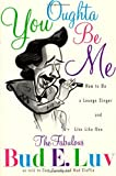 img - for You Oughta be ME: How to be a Lounge Singer and Live Like One by Bud E. Luv (31-Dec-1993) Paperback book / textbook / text book