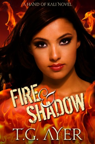 Fire & Shadow (A Hand of Kali Novel - Book 1) (The Hand of Kali Series) by T.G. Ayer