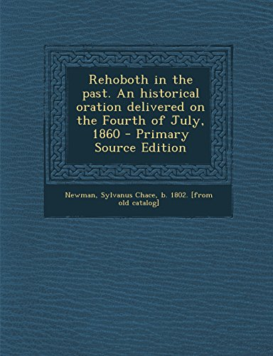 Rehoboth in the Past. an Historical Oration Delivered on the Fourth of July, 1860 - Primary Source Edition