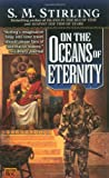 On the Oceans of Eternity (0451457803) by S. M. Stirling