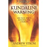 KUNDALINI WARNING - Are False Spirits Invading the Church?by Andrew Strom