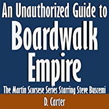 An Unauthorized Guide to Boardwalk Empire: The Martin Scorsese Series Starring Steve Buscemi (       UNABRIDGED) by D. Carter Narrated by Scott Clem