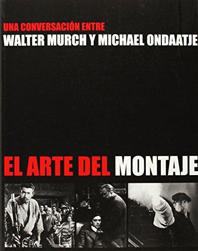 El arte del montaje: Una conversación entre Walter Murch y Michael Ondaatje