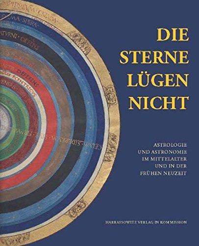 Die  Sterne lügen nicht: Astrologie und Astronomie im Mittelalter und in der Frühen Neuzeit (Ausstellungskataloge der Herzog August Bibliothek)