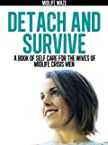 img - for Detach and Survive: A Book of Self-Care for the Wives of Midlife Crisis Men book / textbook / text book