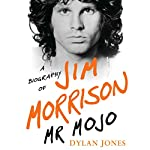 Mr. Mojo: A Biography of Jim Morrison | Dylan Jones