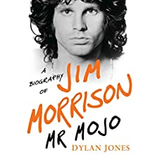 Mr. Mojo: A Biography of Jim Morrison (       UNABRIDGED) by Dylan Jones Narrated by Peter Marinker