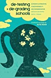 De-Testing and De-Grading Schools: Authentic Alternatives to Accountability and Standardization (Studies in the Postmodern Theory of Education)