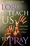 img - for Lord, Teach Us to Pray: Finding Delight in the Practice of Prayer (Experiencing God) book / textbook / text book