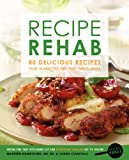 Recipe Rehab: 80 Delicious Recipes That
