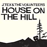 J. Tex & The Volunteers House On The Hill