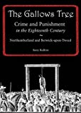 Barry Redfern The Gallows Tree: Crime and Punishment in the Eighteenth Century in Northumberland and Berwick-upon-Tweed