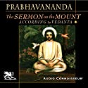 The Sermon on the Mount According to Vedanta (       UNABRIDGED) by  Swami Prabhavananda Narrated by Charlton Griffin
